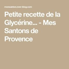 Petite recette de la Glycérine... - Mes Santons de Provence
