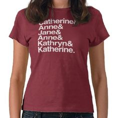 Wives of King Henry VIII T-shirts by FunTimesThree