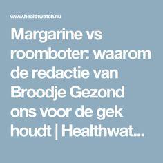 Margarine vs roomboter: waarom de redactie van Broodje Gezond ons voor de gek houdt | Healthwatch | Gezondheidswaakhond