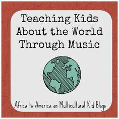 Teaching Kids About the World Through Music | Multicultural Kid Blogs