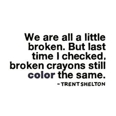We are all a little broken.