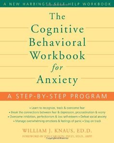 The Cognitive Behavioral Workbook for Anxiety: A Step-by-Step Program by William J. Knaus et al., http://www.amazon.com/dp/1572245727/ref=cm_sw_r_pi_dp_sD0jtb1G903QX