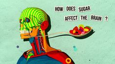 How Sugar Affects Your Brain - Great video on effects of sugar!