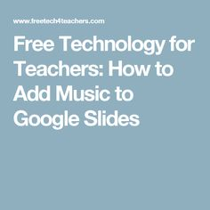 Free Technology for Teachers: How to Add Music to Google Slides