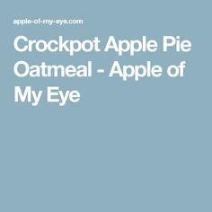 Crockpot Apple Pie Oatmeal - Apple of My Eye