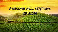 10 Awesome Hill Stations of India you need to Visit