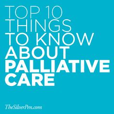 Top 10 Things to Know About Palliative Care will help you or your loved one get through health care challenges.
