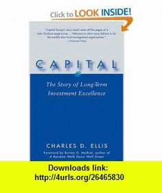 Capital The Story of Long-Term Investment Excellence (9780471735878) Charles D. Ellis , ISBN-10: 0471735876  , ISBN-13: 978-0471735878 ,  , tutorials , pdf , ebook , torrent , downloads , rapidshare , filesonic , hotfile , megaupload , fileserve