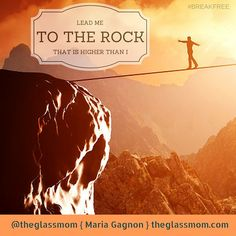 Always praying and asking God to take me to the ROCK that is Higher than I.  Peace & Grace, Maria  #theglassmom #createwithcanva