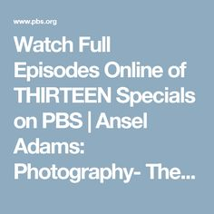 Watch Full Episodes Online of THIRTEEN Specials on PBS | Ansel Adams: Photography- The Incisive Art