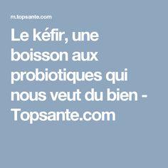 Le kéfir, une boisson aux probiotiques qui nous veut du bien - Topsante.com