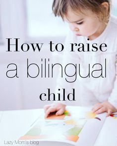 I'm not committing to all of this, but it's still good advice... How to raise a bilingual child, great tips that anyone can follow