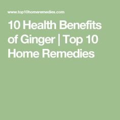 34 best home remedies images top 10 home remedies, health, natural10 health benefits of ginger health benefits of gingertop 10 home remediesnatural remediesginger teanatural