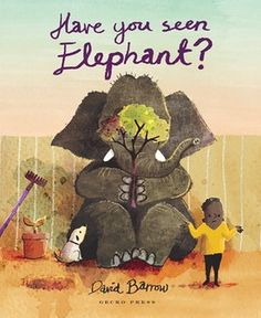 Waterstones children's book prize 2016 shortlists - in pictures  Illustrated books category: Have You Seen Elephant? by David Barrow (Gecko Press)