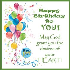 Happy Birthday to you!  May God grant you the desires of your HEART!