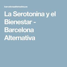 La Serotonina y el Bienestar - Barcelona Alternativa