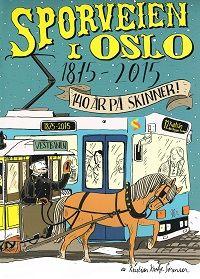 """""""Sporveien i Oslo 1875 - 2015 - 140 år på skinner!"""" av Kristian Krohg-Sørensen"""