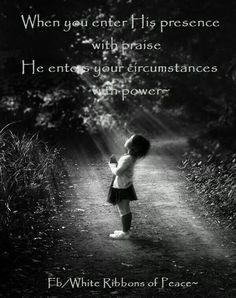 Be in the presence of the Lord, Jesus Christ.