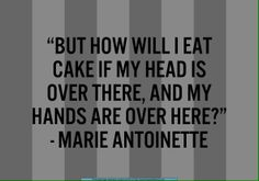 """Marie Antoinette never said """"Let them eat cake"""" but this made me chuckle"""