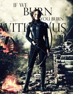 If we burn, you burn with us ~ Katniss ~ The Hunger Games ~ THG ~ Girl on fire ~ Mockingjay