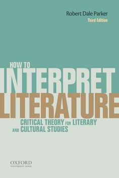 How To Interpret Literature Critical Theory for Literary and Cultural Studies edition by: Robert Dale Parker 9780199331161 Cheap Textbooks, Online Textbook, Literary Theory, Critical Theory, Literary Criticism, Cultural Studies, English Lessons, Teaching English, Teaching Kids