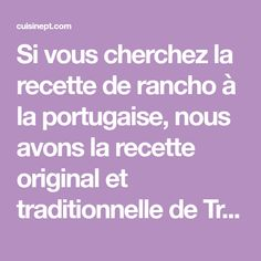 Si vous cherchez la recette de rancho à la portugaise, nous avons la recette original et traditionnelle de Tràs-os-Montes.Essayez de faire, c'est délicieux! Ranch, Original Recipe, Portuguese, Traditional, Recipes