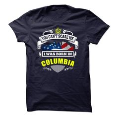 (Tshirt Top Tshirt Discount) You Cant Scare Me I Was Born In Columbia Shirts this week Hoodies, Funny Tee Shirts