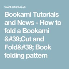 Bookami Tutorials and News - How to fold a Bookami 'Cut and Fold' Book folding pattern