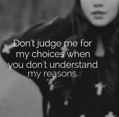 """Jangan hakimi aku karena pilihan-pilihanku jika kamu tak mengerti alasan-alasanku."" (terjemahan bebas)"