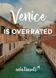 Everybody loves Venice, even people that have never been there before. So why did I not like this city that everyone is just so obsessed about?