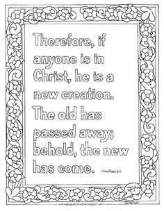 Coloring Pages for Kids by Mr. Adron: Printable Coloring page, New Creation Bible verse. 2 Corinthians 5:17. See more at my blog: http://coloringpagesbymradron.blogspot.com/