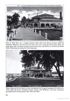 (Ebook w L.Geneva Postcards!) Prior to 1932, there was a wooden structure dance hall at the Riviera location called the Northport Ballroom.  The Italian-renaissance Revival structure, the Riviera, was built by the Works Public Administration during the Great Depression.  Wayne King and his Orchestra was the entertainment for the grand opening of the Riviera in 1932.  Other big bands, including Tommy Dorsey, Paul Whitman, and Louis Armstrong, provided Riviera entertainment in the 1930s and…