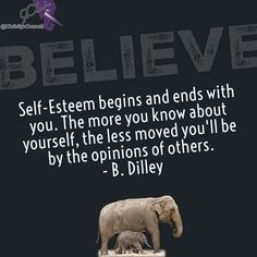 Self-Esteem begins and ends with you. The more you know about yourself the less moved you'll be by the opinions of others. - B. Dilley
