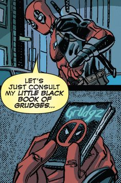 Deadpool's llittle black book of grudges - Deadpool #7. Let's be honest here, I will eventually have my own book of grudges....but not for another few decades ;) when pe5iple least suspect!