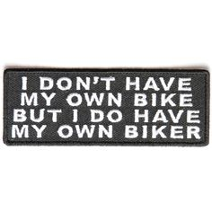 I don't have my own bike but I do have my own Biker Patch Motorcycle Humor, Motorcycle Patches, Motorcycle Rallies, Biker Patches, Motorcycle Outfit, Lady Biker, Biker Girl, Biker Chick Outfit, Biker Chick Style