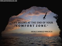Life begins at the end if your comfort zone