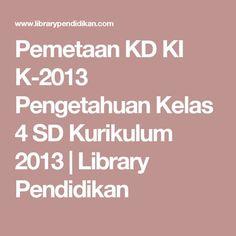 Pemetaan KD KI K-2013 Pengetahuan Kelas 4 SD Kurikulum 2013   Library Pendidikan Sd, Education, Places, Onderwijs, Learning, Lugares