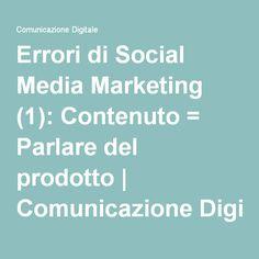 Errori di Social Media Marketing (1): Contenuto = Parlare del prodotto | Comunicazione Digitale