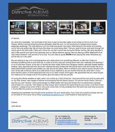 <p><a href=&quot;https://www.pinterest.com/pin/211317407488960911/&quot;>                   </a>                   This is what an email from Distinctive Albums looks like. It maintains the attractive design of their website and is guaranteed to get a second look look among all the poorly formatted or tasteless messages the recipient is used to scrolling through (and deleting).</p>