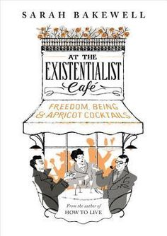 97 best the best non fiction books of each year images on pinterest at the existentialist cafe freedom being apricot cocktails by sarah bakewell fandeluxe Gallery