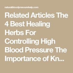 Related Articles The 4 Best Healing Herbs For Controlling High Blood Pressure The Importance of Knowing the Range of High Blood Pressure Readings Naturally Reduce High Blood Pressure With Lifestyle Changes Is High Blood Pressure (Hypertension) Dangerous? What Should You Do? High Blood Pressure Remedies Privacy Policy High Blood Pressure Treatment by Drugs, Lifestyle Changes and Natural Remedies Blood Pressure Home Remedies – Tips Low Blood Pressure Ranges – Detection, Risk Factors and How To…