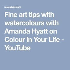 Fine art tips with watercolours with Amanda Hyatt on Colour In Your Life - YouTube