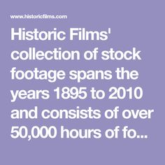 Historic Films' collection of stock footage spans the years 1895 to 2010 and consists of over hours of footage. Film Stock, Over 50, Stock Footage, Alabama, Films, Collection, Movies, Cinema, Movie