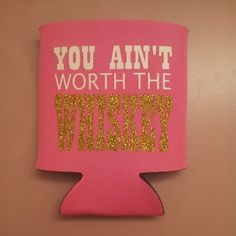 You Ain't Worth the Whiskey Koozie by BellesinBoots on Etsy