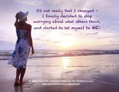 I didn't really change - I simply decided to be ME!