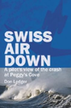 Sept. 2, 2018. Every disaster has its own cause and its own effects. Undoubtedly, the effects of the September 1998 crash of Swissair Flight 111 into the unforgiving waters off Peggys Cove, Nova Scotia--killing all 229 people on board--has had tremendous personal consequences. The purpose of this book, though, is to reach back to events leading up to the crash, in order to discover what caused the worst disaster in Canada's aviation history.