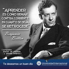 """""""Aprender es como remar contra corriente en cuanto se deja, se retrocede"""" - Benjamín Britten"""