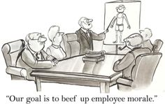 #Cartoon: Our goal is to beef up employee morale.