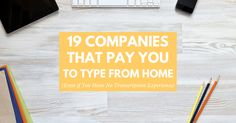 Ready to try your hand at work from home transcription? Here's 19 companies that will pay you to type from home -- even if you have no transcription experience.