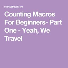 Counting Macros For Beginners- Part One - Yeah, We Travel